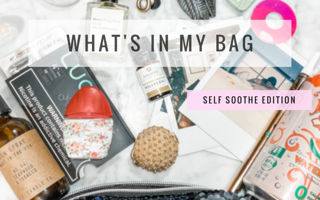 What's in My Bag? Self-Soothe Edition